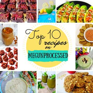 top 10 recipes on megunprocessed.com