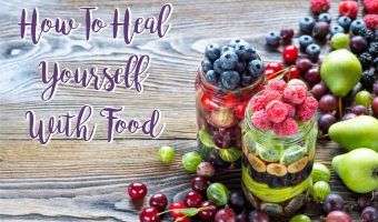 How To Heal Yourself With Food