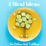 4 Easy Meal Ideas For Babies and Toddlers